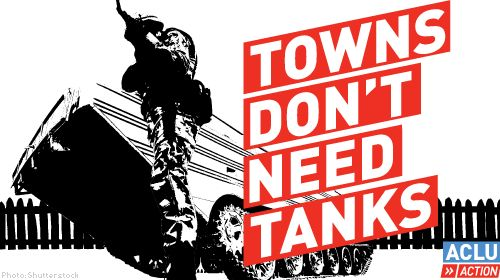 Tanks in our towns - The Departments of Defense, Homeland Security and Justice:  Stop funneling billions into the militarization of state and local police forces - stop funding the siege on communities of color. Our communities should not be warzones.
