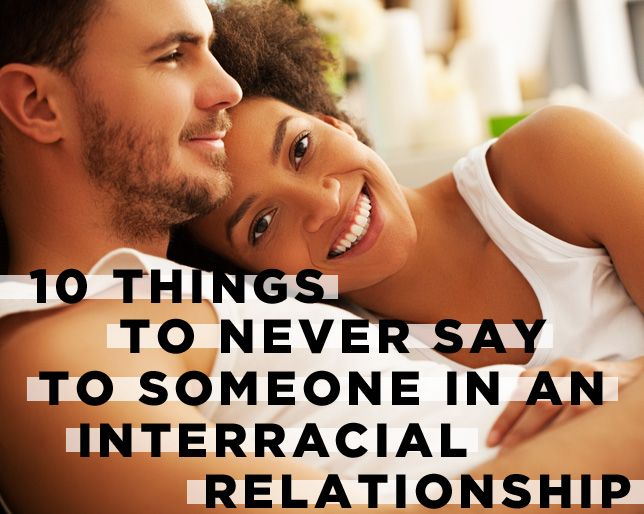 10 Things to Never Say to Someone in an Interracial Relationship I fucking hate ignorant dumb ass questions about my interracial relationship. .annoying!