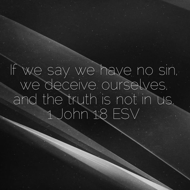 If We Say We Have No Sin We Deceive Ourselves And The Truth Is
