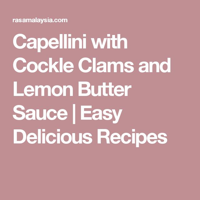 Capellini with Cockle Clams and Lemon Butter Sauce | Easy Delicious Recipes