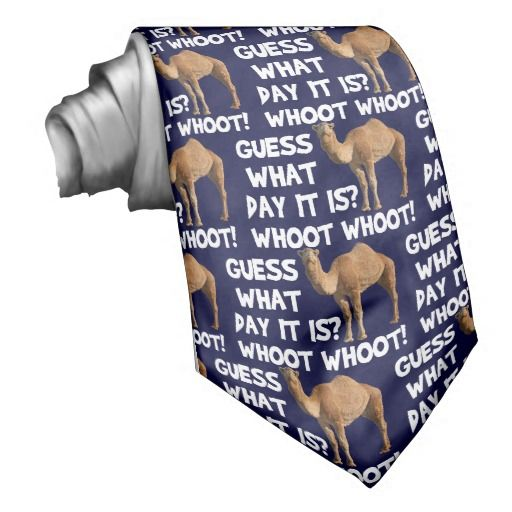 """Hump Day Camel """"Guess What Day It Is? Whoot Whoot!"""" necktie! Featuring the happy smiling hump day camel. Perfect for for the office on Wednesdays. Click the CUSTOMIZE IT button to change the background color of the tie to match your shirt and suit. #funny #humor"""