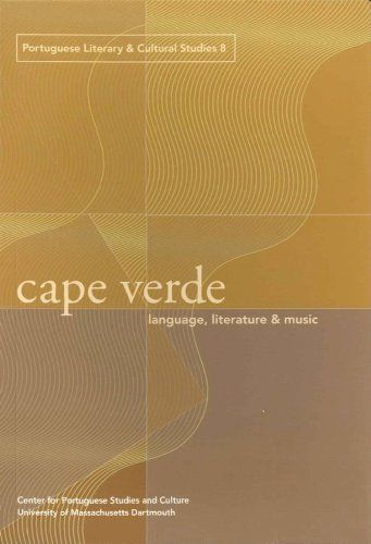 Cape Verde: Language, Literature, and Music (Portuguese Literary and Cultural Studies) by Ana Mafalda Leite