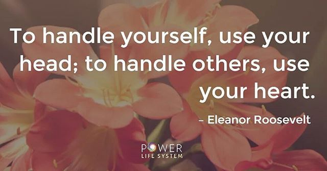 """""""To handle yourself, use your head; to handle others, use your heart."""" -Eleanor Roosevelt  #picturequoteoftheday"""