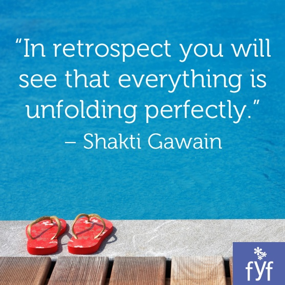 'In retrospect you will see that everything is unfolding perfectly.' - Shakti Gawain #Quotes