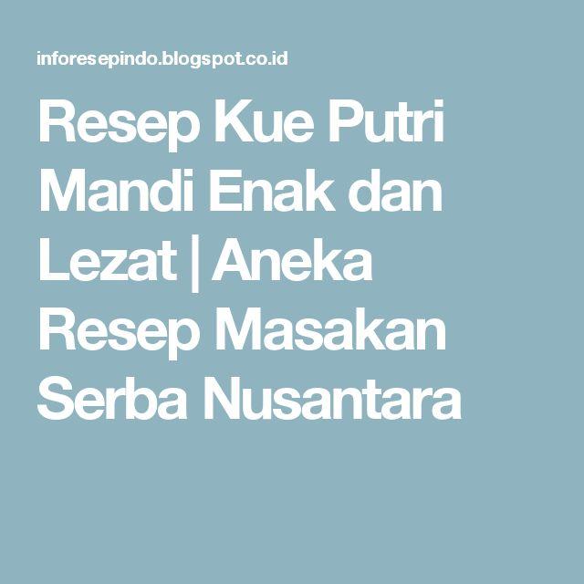 Resep Kue Putri Mandi Enak dan Lezat | Aneka Resep Masakan Serba Nusantara