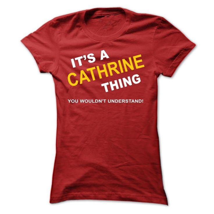 Its A Cathrine Thing - T-Shirt, Hoodie, Sweatshirt