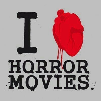 Horror movies , yes!!