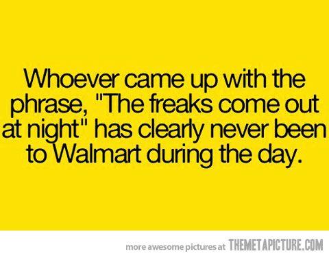 ...in Missouri   :)Exactly, Sooo True, Laugh, Quotes, Wallyworld Freak, Walmart Shopper, So True, Funny Stuff, Humor
