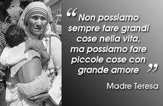 Citazione del giorno: ❝Non possiamo sempre fare grandi cose nella vita, ma possiamo fare piccole cose con grande amore❞ ~ Madre Teresa.