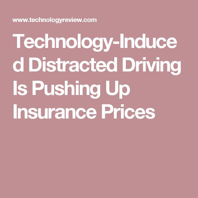 Technology-Induced Distracted Driving Is Pushing Up Insurance Prices