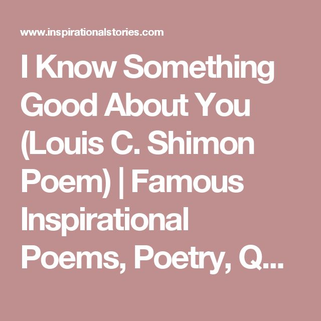 I Know Something Good About You (Louis C. Shimon Poem)   Famous Inspirational Poems, Poetry, Quotes