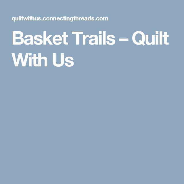 Basket Trails – Quilt With Us