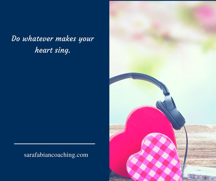 Follow your heart, do what you love and love what you do! Bring joy into your life and live each day to the fullest.