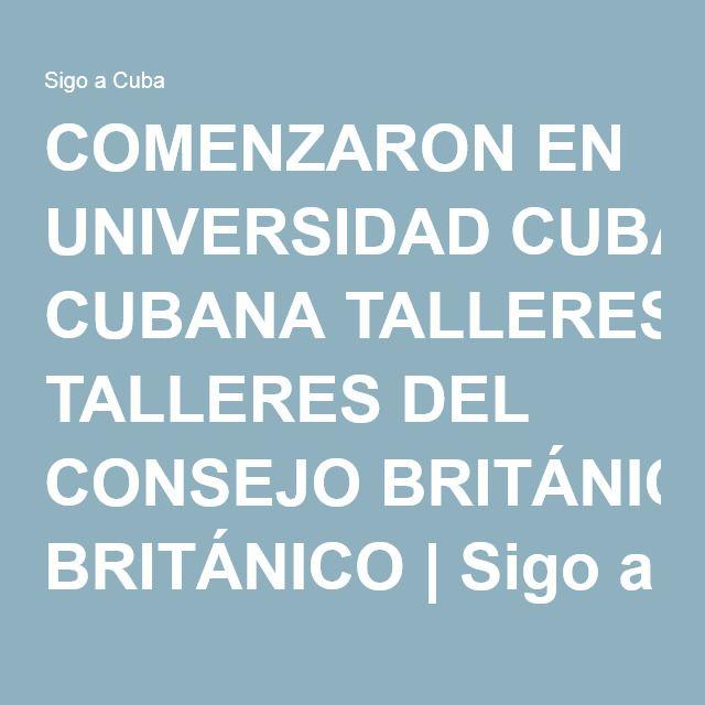 COMENZARON EN UNIVERSIDAD CUBANA TALLERES DEL CONSEJO BRITÁNICO | Sigo a Cuba