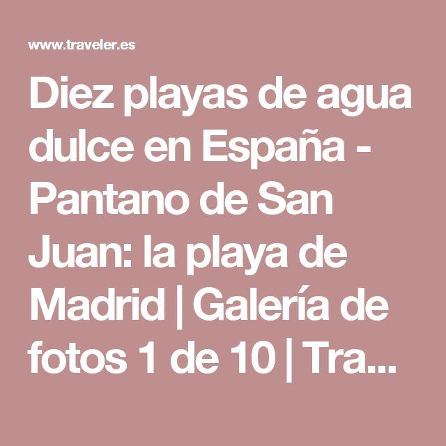 Diez playas de agua dulce en España - Pantano de San Juan: la playa de Madrid | Galería de fotos 1 de 10 | Traveler