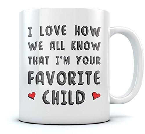 I'm Your Favorite Child Funny Ceramic Coffee Mug - Novelty Birthday Present Idea For Parents From Son or Daughter Father's Day gift for Dad Unique Mother's Day Cup For Mom Tea Mug 11 Oz. White