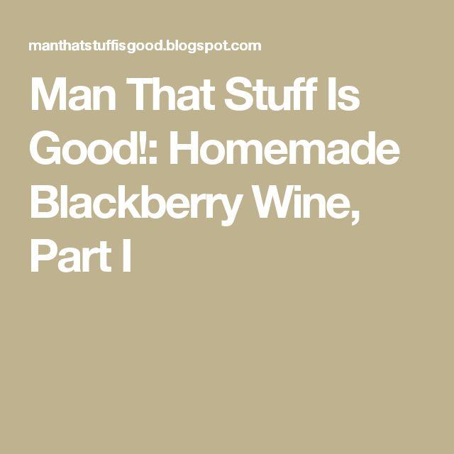 Man That Stuff Is Good!: Homemade Blackberry Wine, Part I