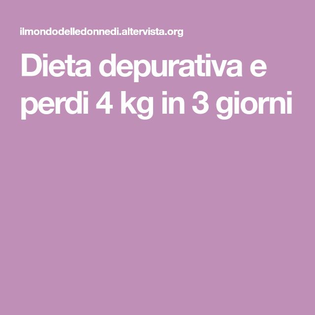 Dieta depurativa e perdi 4 kg in 3 giorni