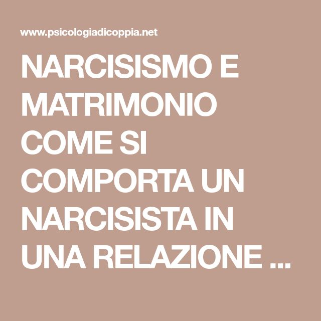NARCISISMO E MATRIMONIO COME SI COMPORTA UN NARCISISTA IN UNA RELAZIONE STABILE?   Psicologia Di Coppia