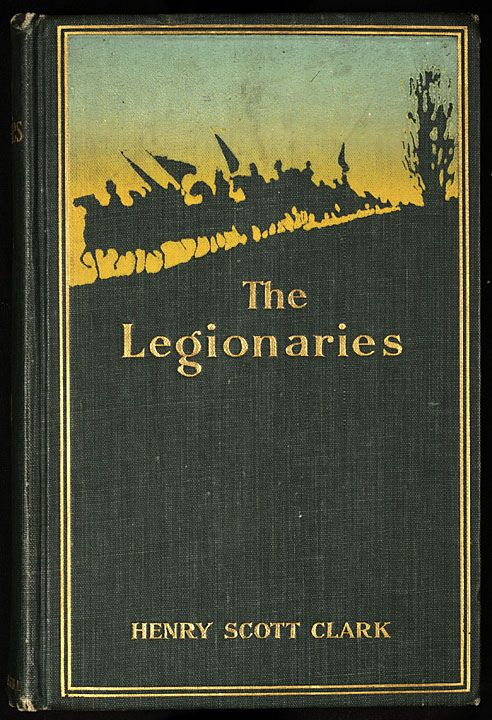 The Legionaries : a story of the great raid by Henry Scott Clark, Indianapolis: Bowen-Merrill Co., 1899