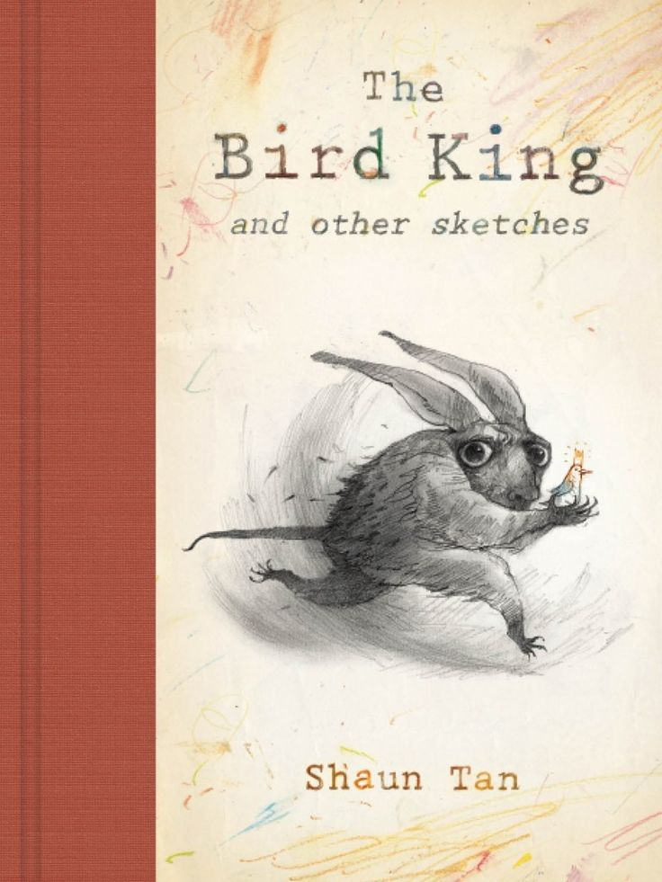 The Bird King and other sketches by Shaun Tan. I Need This.