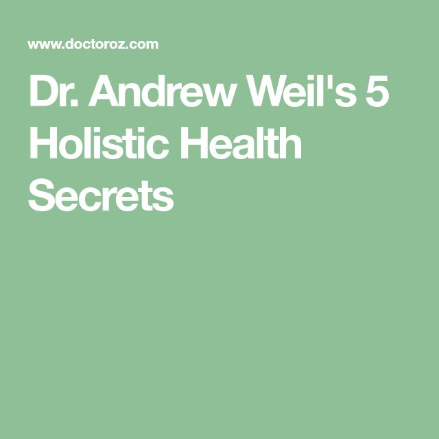 Dr. Andrew Weil's 5 Holistic Health Secrets