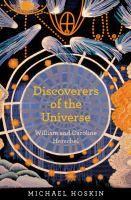 Discoverers of the universe : William and Caroline Herschel / Michael Hoskin. Classmark: P6.HER.HOS 6