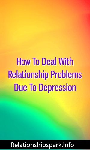 How To Deal With Relationship Problems D…
