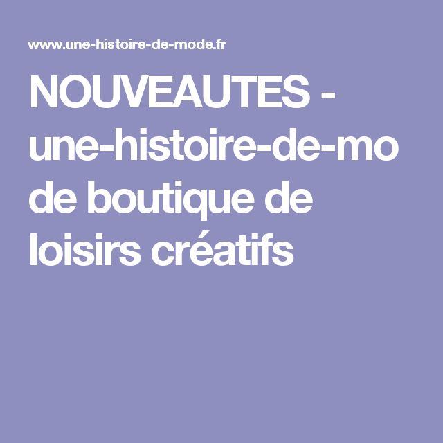 NOUVEAUTES - une-histoire-de-mode boutique de loisirs créatifs