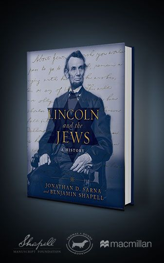 Lincoln and the Jews: A History By Jonathan D. Sarna and Benjamin Shapell  From Thomas Dunne Books/Macmillan Publishers - A new book that explores the little-known historic connection between Lincoln and the Jews