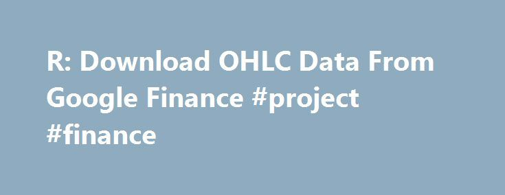 R: Download OHLC Data From Google Finance #project #finance http://finance.nef2.com/r-download-ohlc-data-from-google-finance-project-finance/  #goggle finance # Details Meant to be called internally by getSymbols (see also). One of a few currently defined methods for loading data for use with quantmod. Essentially a simple wrapper to the underlying Google Finance site for historical data. A word of warning. Google is the home of BETA. and historic data is no exception. There is a BUG in…