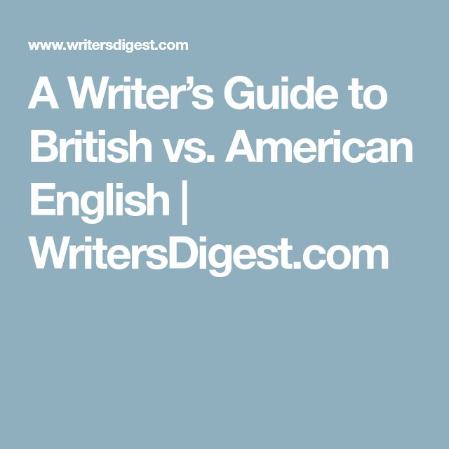 A Writer's Guide to British vs. American English | WritersDigest.com