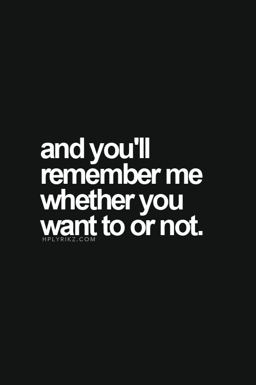 You'll always remember me at the one that got away. When in reality, I'm the one you didn't work on holding on to. (Actions speak louder than words).
