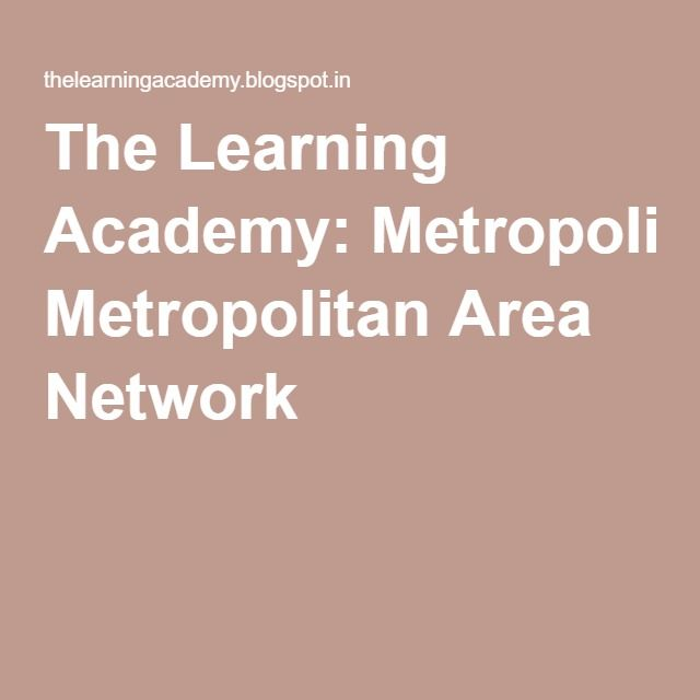 The Learning Academy: Metropolitan Area Network