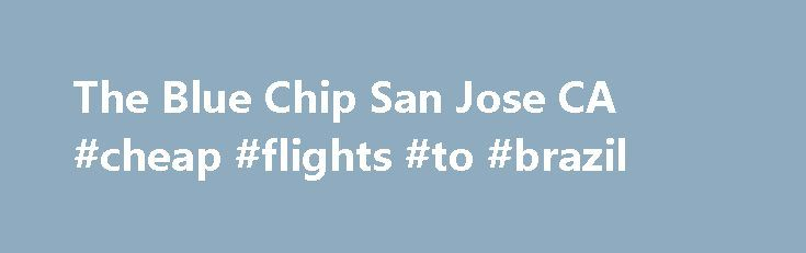 The Blue Chip San Jose CA #cheap #flights #to #brazil http://cheap.remmont.com/the-blue-chip-san-jose-ca-cheap-flights-to-brazil/  #chip tickets # The Blue Chip offers contemporary American comfort food and has the charm of a neighborhood restaurant Watch every touchdown from every game, Sunday afternoons on NFL RedZone. Including, live look-ins and highlights in HD, plus up-to-the-minute fantasy stats, highlights and more. Want every out-of-market game, every Sunday and Saturday? Not just…