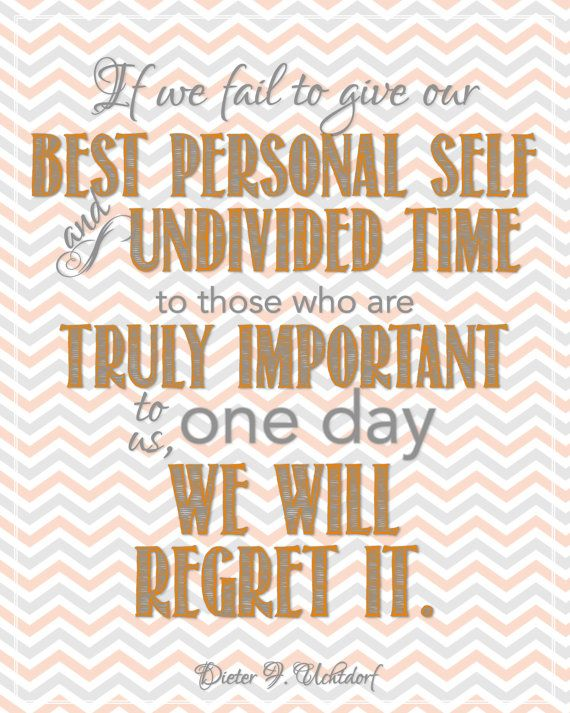 "President Dieter F. Uchtdorf Regrets Family Quote Wall Art INSTANT DOWNLOAD 8x10 / 16x20 Resolutions General Conference Mormon LDS Orange Gray Grey Chevron - ""If we fail to give our best personal self and undivided time to those who are truly important to us, one day we will regret it."" Wise advice."