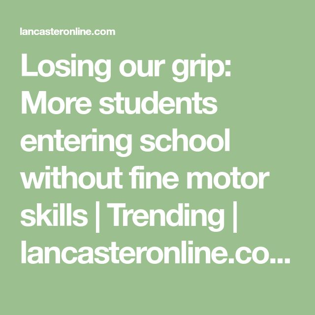Losing our grip: More students entering school without fine motor skills   Trending   lancasteronline.com