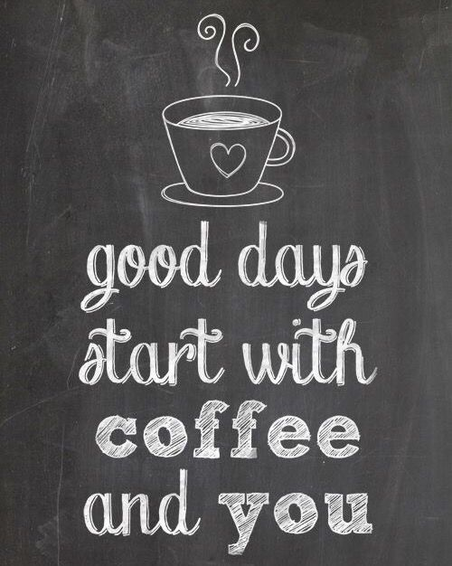 """Good days start with coffee and you"""