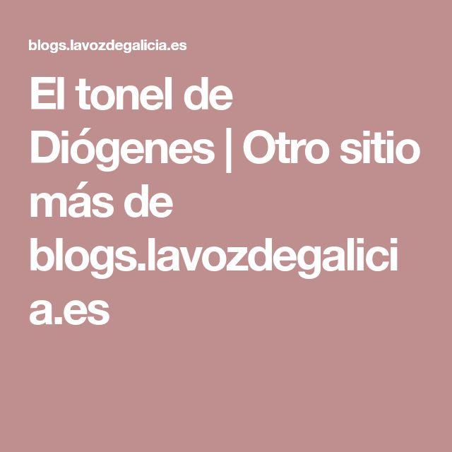 El tonel de Diógenes | Otro sitio más de blogs.lavozdegalicia.es