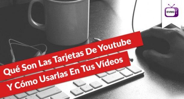Qué Son Las Tarjetas De Youtube Y Cómo Usarlas En Tus Vídeos