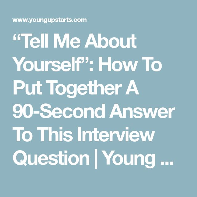 """""""Tell Me About Yourself"""": How To Put Together A 90-Second Answer To This Interview Question 