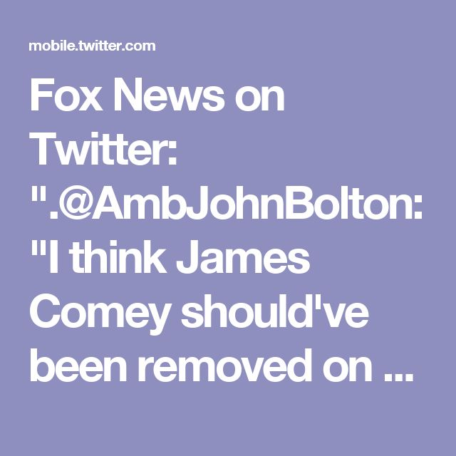 "Fox News on Twitter: "".@AmbJohnBolton: ""I think James Comey should've been removed on January the 20th.""  [5 hrs later NYT breaks story of Comey requesting the Justice Department throughout the weekend to publicly reject Trump's Breitbart-based lies on wiretap claims.  This is how the Trump smear and disinformation squad works.]"