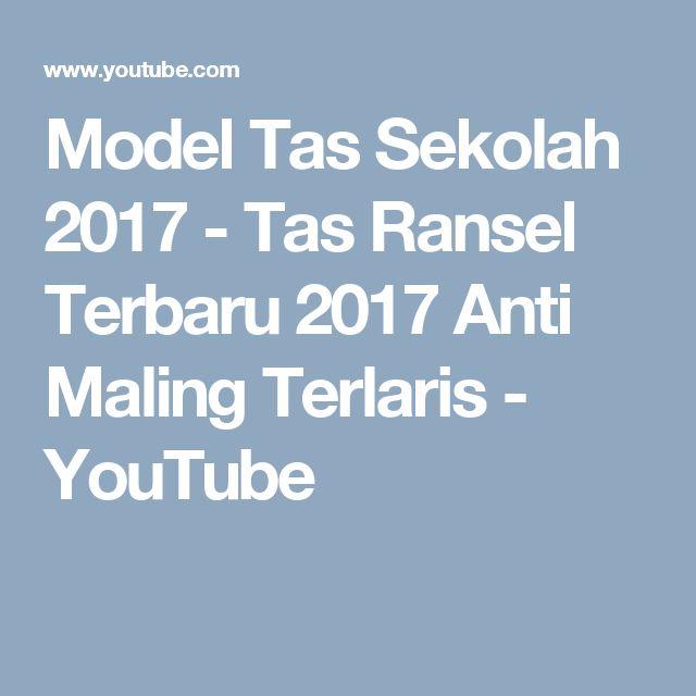 Model Tas Sekolah 2017 - Tas Ransel Terbaru 2017 Anti Maling Terlaris - YouTube
