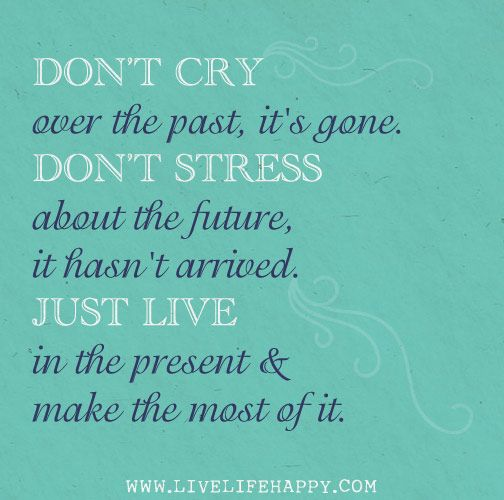 1000 past and future quotes on pinterest past present for Don t cry craft