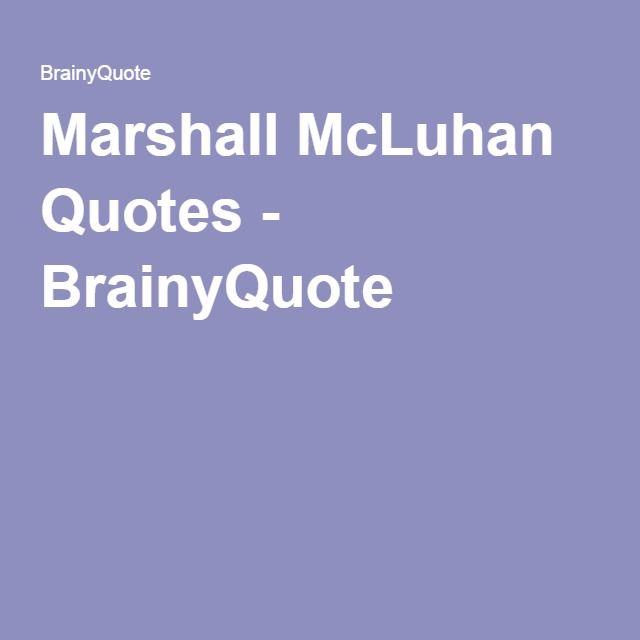 Marshall McLuhan Quotes - BrainyQuote