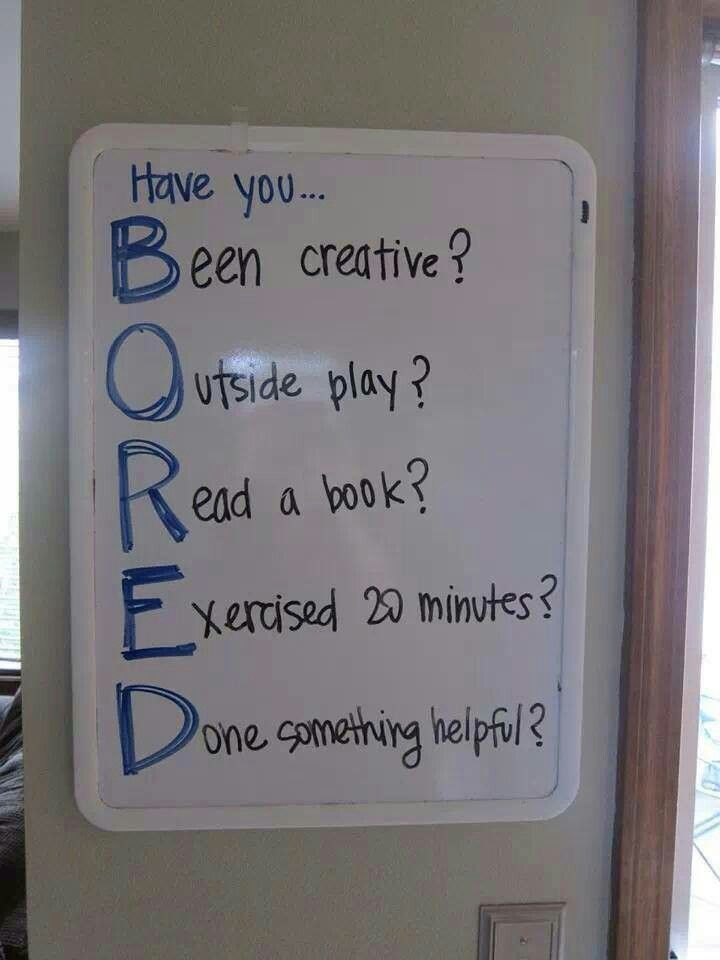 Been creative. Outdoor play.  Read a book.  Exercise 20 minutes.  Do something helpful.