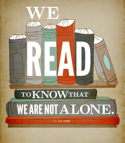 """C.S. Lewis Quote on reading. """"We read to know that we are not alone.""""  #CSLewis #authorquotes #quotes THIS IS TRUE!"""