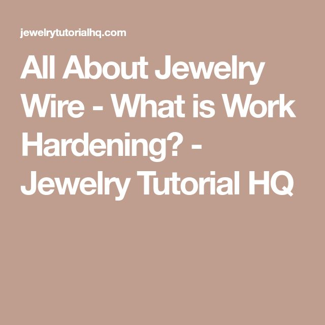 All About Jewelry Wire - What is Work Hardening? - Jewelry Tutorial HQ