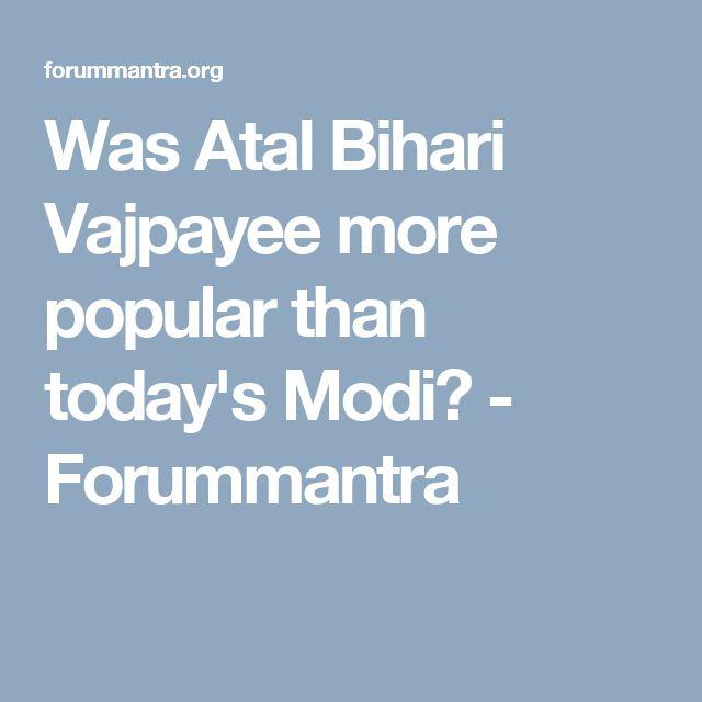 Was Atal Bihari Vajpayee more popular than today's Modi? - Forummantra