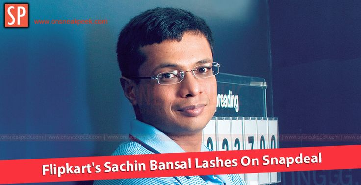 Flipkart's Sachin Bansal Lashes On Snapdeal - http://onsneakpeek.com/flipkarts-sachin-bansal-lashes-on-snapdeal/